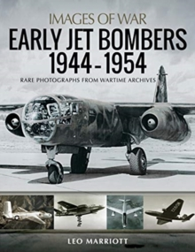 Early Jet Bombers 1944-1954 : Rare Photographs from Wartime Archives, Paperback / softback Book
