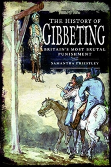 The History of Gibbeting : Britain's Most Brutal Punishment, Hardback Book