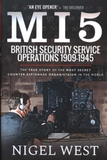MI5: British Security Service Operations, 1909-1945 : The True Story of the Most Secret counter-espionage Organisation in the World, Paperback / softback Book