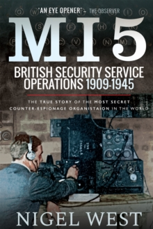 MI5: British Security Service Operations, 1909-1945 : The True Story of the Most Secret counter-espionage Organisation in the World, PDF eBook