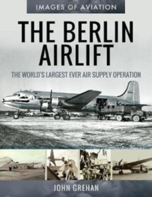 The Berlin Airlift : The World's Largest Ever Air Supply Operation, Paperback / softback Book