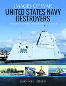United States Navy Destroyers : Rare Photographs from Wartime Archives, Paperback / softback Book