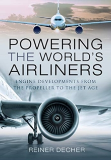 Powering the World's Airliners : Engine Developments from the Propeller to the Jet Age, Hardback Book