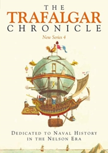 The Trafalgar Chronicle : Dedicated to Naval History in the Nelson Era: New Series 4, Paperback / softback Book