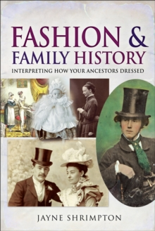 Fashion and Family History : Interpreting How Your Ancestors Dressed, EPUB eBook