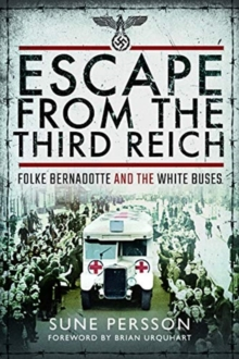 Escape from the Third Reich : Folke Bernadotte and the White Buses, Paperback / softback Book