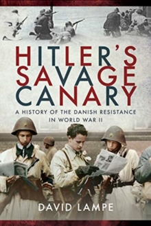 Hitler's Savage Canary : A History of the Danish Resistance in World War II, Paperback / softback Book
