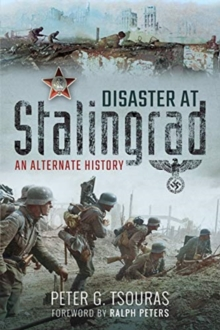 Disaster at Stalingrad : An Alternate History, Paperback / softback Book