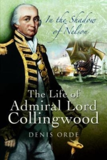 In the Shadow of Nelson : The Life of Admiral Lord Collingwood, Paperback / softback Book