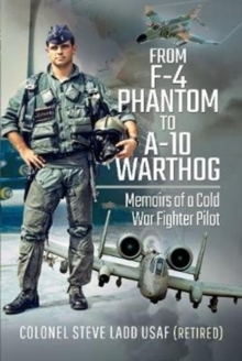 From Phantom to Warthog : Memoirs of a Cold War Fighter Pilot, Hardback Book