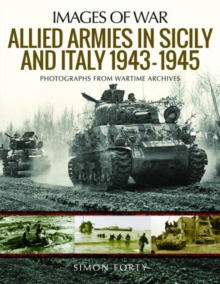Allied Armies in Sicily and Italy, 1943-1945 : Photographs from Wartime Archives, Paperback / softback Book