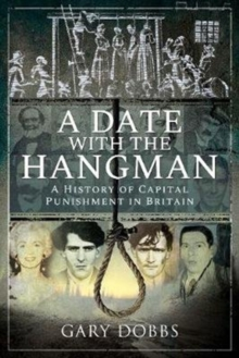 A Date with the Hangman : A History of Capital Punishment in Britain, Paperback / softback Book