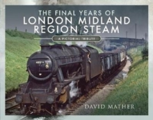 The Final Years of London Midland Region Steam : A Pictorial Tribute, Hardback Book