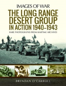 The Long Range Desert Group in Action 1940-1943 : Rare Photographs from Wartime Archives, Paperback / softback Book