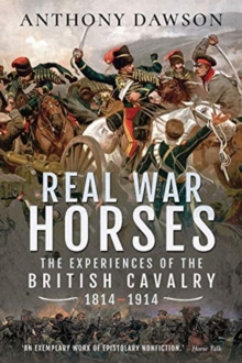 Real War Horses : The Experience of the British Cavalry, 1814-1914, Paperback / softback Book