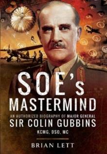 SOE's Mastermind : An Authorized Biography of Major General Sir Colin Gubbins KCMG, DSO, MC, Paperback / softback Book