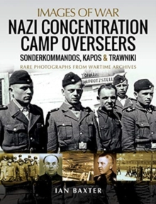 Nazi Concentration Camp Overseers : Sonderkommandos, Kapos & Trawniki - Rare Photographs from Wartime Archives, Paperback / softback Book