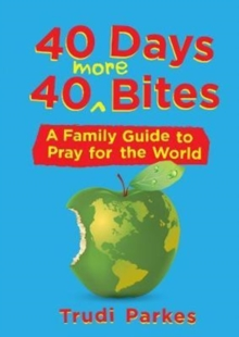40 Days 40 More Bites : A Family Guide to Pray for the World, Paperback Book