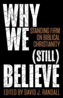 Why We (still) Believe : Standing Firm on Biblical Christianity, Paperback / softback Book
