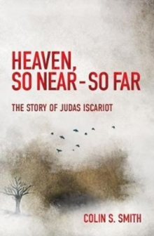 Heaven, So Near - So Far : The Story of Judas Iscariot, Paperback / softback Book