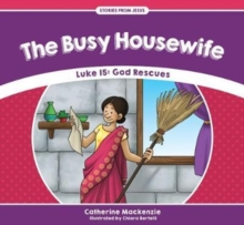 Busy Housewife : Luke 15: God Rescues, Paperback Book