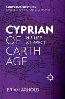 Cyprian of Carthage : His Life and Impact, Paperback Book