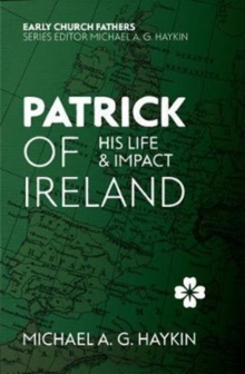 Patrick of Ireland : His Life and Impact, Paperback / softback Book
