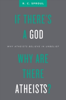 If There's a God Why Are There Atheists? : Why Atheists Believe in Unbelief, Paperback Book