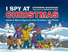 I Spy At Christmas : Jesus is More Important than Crackers and Tinsel, Hardback Book