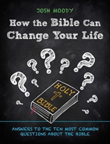 How the Bible Can Change Your Life : Answers to the Ten Most Common Questions about the Bible, Paperback / softback Book