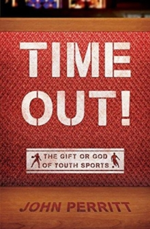 Time Out! : The gift or god of Youth Sports, Paperback / softback Book