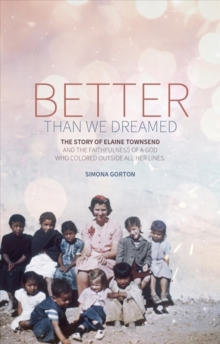 Better Than We Dreamed : The Story of Elaine Townsend, Paperback / softback Book