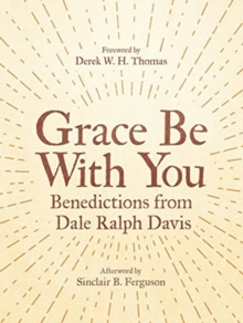 Grace Be With You : Benedictions from Dale Ralph Davis, Paperback / softback Book