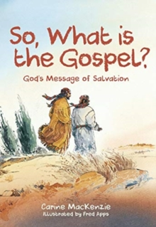 So, What Is the Gospel? : God's Message of Salvation, Paperback / softback Book