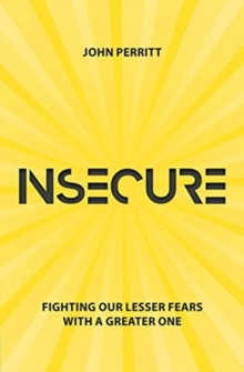 Insecure : Fighting our Lesser Fears with a Greater One, Paperback / softback Book