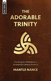 The Adorable Trinity : Standing for Orthodoxy in Nineteenth-Century America, Paperback / softback Book