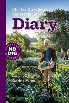 Charles Dowding's Vegetable Garden Diary : No Dig, Healthy Soil, Fewer Weeds, Paperback / softback Book