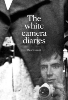 The White Camera Diaries : David Gwinnutt's iconic portraits of 1980s queer London and the untold stories behind them, Paperback Book