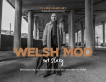 Welsh Mod: Our Story : Documenting the roots and the revival of the subculture in Wales, Hardback Book