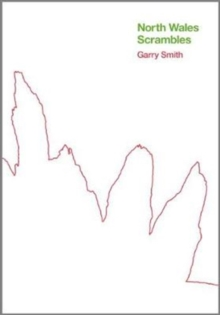 North Wales Scrambles: a guide to 50 of the best mountain scrambles in Snowdonia, Hardback Book