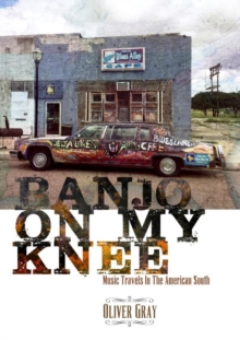 Banjo On My Knee : Music Travels in the American South, Paperback / softback Book