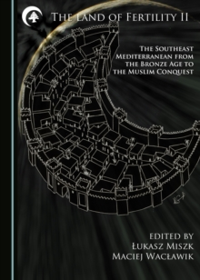 The Land of Fertility II : The Southeast Mediterranean from the Bronze Age to the Muslim Conquest, PDF eBook