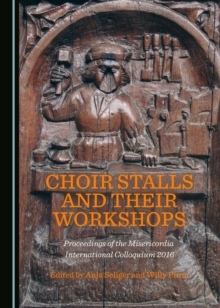 None Choir Stalls and their Workshops : Proceedings of the Misericordia International Colloquium 2016, PDF eBook