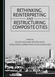 None Rethinking, Reinterpreting and Restructuring Composite Cities, PDF eBook
