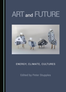 None Art and Future : Energy, Climate, Cultures, PDF eBook