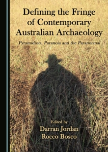 None Defining the Fringe of Contemporary Australian Archaeology : Pyramidiots, Paranoia and the Paranormal, PDF eBook