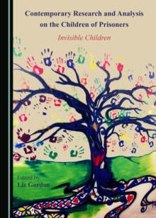 None Contemporary Research and Analysis on the Children of Prisoners : Invisible Children, PDF eBook