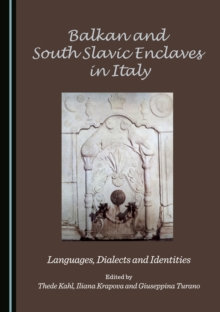 None Balkan and South Slavic Enclaves in Italy : Languages, Dialects and Identities, PDF eBook