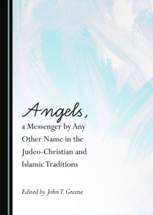 None Angels, a Messenger by Any Other Name in the Judeo-Christian and Islamic Traditions, PDF eBook