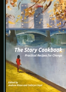 The Story Cookbook : Practical Recipes for Change, PDF eBook